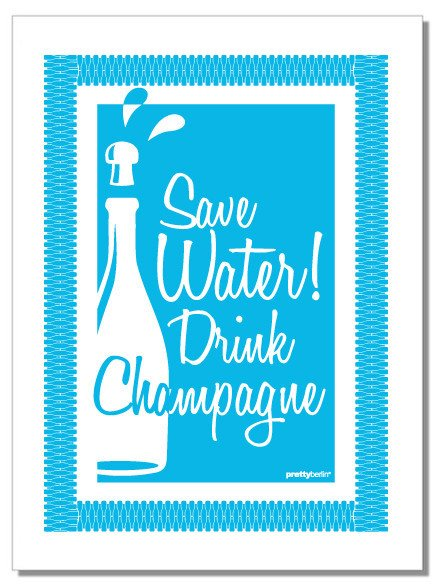 SAVE WATER, DRINK CHAMPAGNE Tea Towel